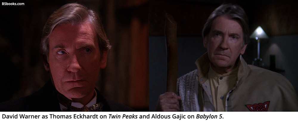 David Warner as Thomas Eckhardt on Twin Peaks and Aldous Gajic on Babylon 5.