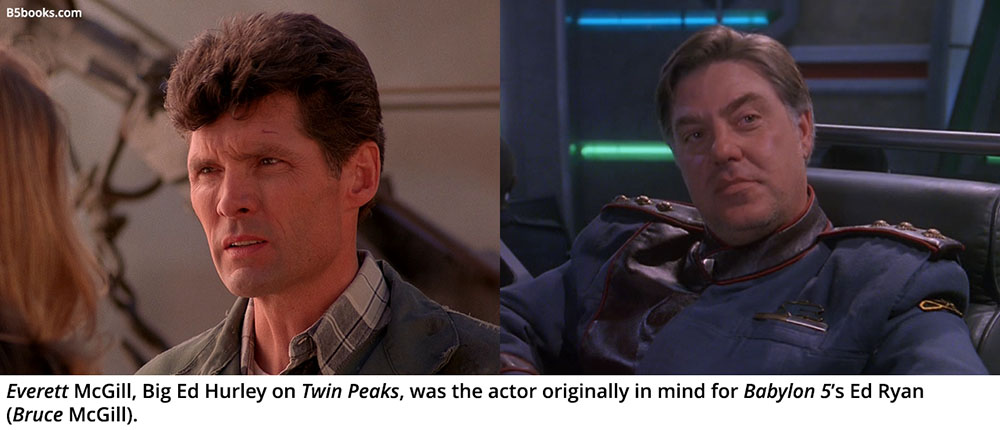 Everett McGill, Big Ed Hurley on Twin Peaks, was the actor originally in mind for Babylon 5's Ed Ryan (Bruce McGill).