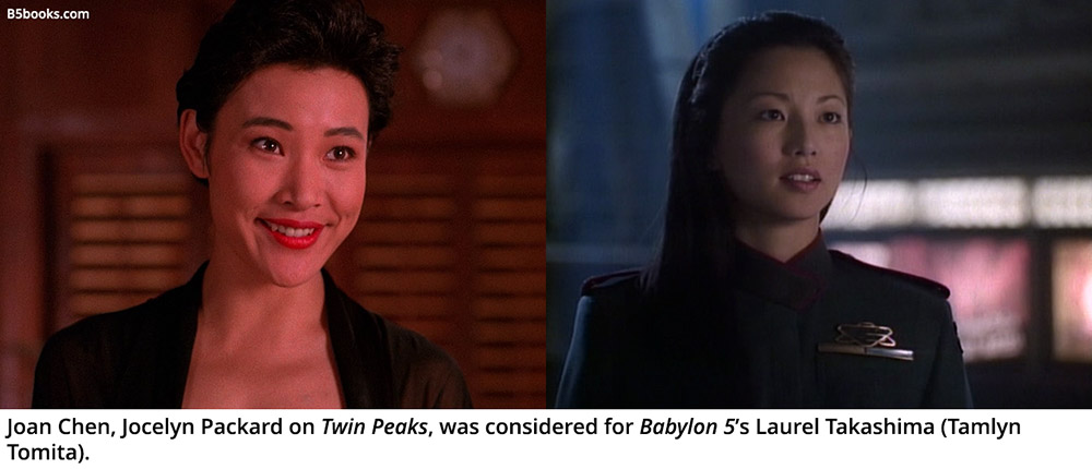 Joan Chen, Jocelyn Packard on Twin Peaks, was considered for Babylon 5's Laurel Takashima (Tamlyn Tomita).