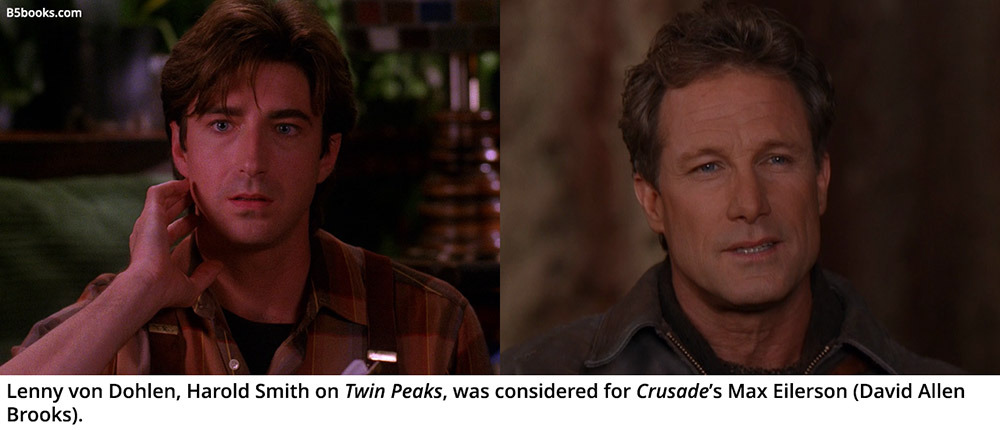 Lenny von Dohlen, Harold Smith on Twin Peaks, was considered for Crusade's Max Eilerson (David Allen Brooks).