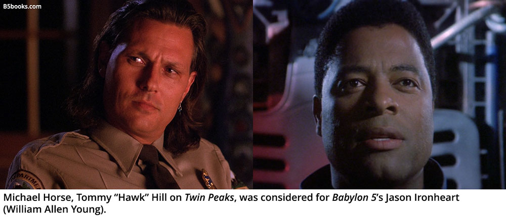 Michael Horse, Tommy 'Hawk' Hill on Twin Peaks, was considered for Babylon 5's Jason Ironheart (William Allen Young).